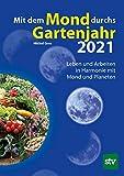Mit dem Mond durchs Gartenjahr 2021: Leben und Arbeiten in Harmonie mit Mond und Planeten