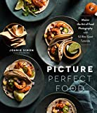 Picture Perfect Food: Master the Art of Food...
