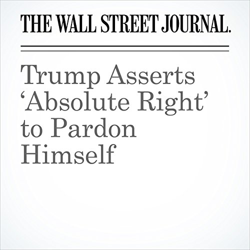 Trump Asserts 'Absolute Right' to Pardon Himself copertina