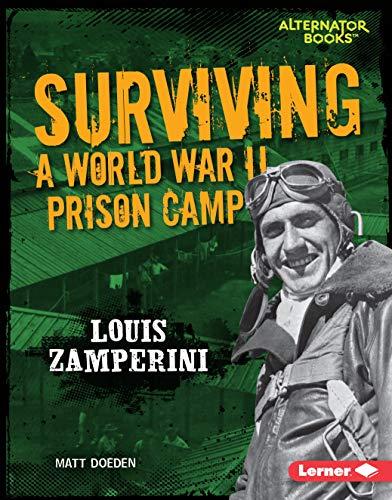 Surviving a World War II Prison Camp: Louis Zamperini (They Survived (Alternator Books  )) (English Edition)