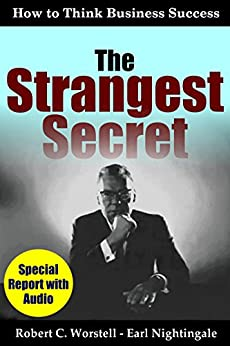 The Strangest Secret: How to Think Business Success (How to Completely Change Your Life Book 4) by [Earl Nightingale, Robert C. Worstell]