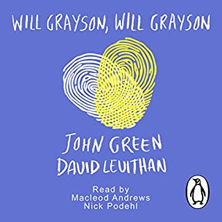 Will Grayson, Will Grayson                   By:                                                                                                                                 John Green,                                                                                        David Levithan                               Narrated by:                                                                                                                                 MacLeod Andrews,                                                                                        Nick Podehl                      Length: 7 hrs and 50 mins     169 ratings     Overall 4.1