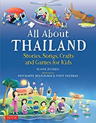 All About Thailand: Stories, Songs, Crafts and Games for Kids by Elaine Russell, illustrated by Patcharee Meesukhon and Vinit Yeesman