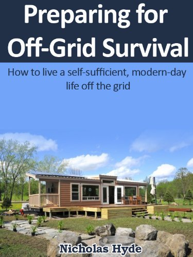 Preparing for Off-Grid Survival: How to live a self-sufficient, modern-day life off the grid by [Nicholas Hyde]