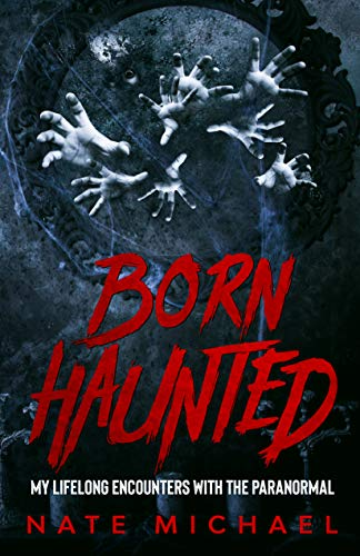 Born Haunted: My Lifelong Encounters With The Paranormal