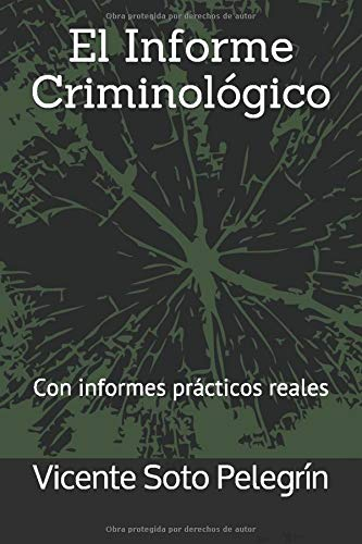 El Informe Criminológico: Con informes prácticos reales