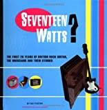 17 Watts?: First 20 Years of British Rock Guitar, the Musicians and Their Stories (Sanctuary music library) by Hank Marvin (Foreword), Mo Foster (10-Mar-1997) Hardcover