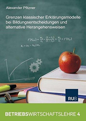 Grenzen klassischer Erklärungsmodelle bei Bildungsentscheidungen und alternative Herangehensweisen (Betriebswirtschaftslehre)