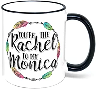 You're The Rachel To My Monica Coffee Mug