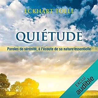 Quiétude - A l'écoute de sa nature essentielle                    De :                                                                                                                                 Eckhart Tolle                               Lu par :                                                                                                                                 Tristan Harvey                      Durée : 1 h et 9 min     6 notations     Global 4,8