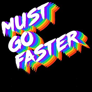 Must Go Faster