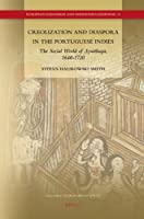 Creolization and Diaspora in the Portuguese Indies: The Social World of Ayutthaya, 1640-1720 (European Expansion and Indigenous Response)
