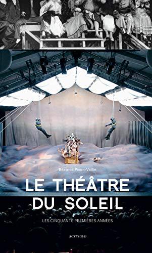 Le Théâtre du Soleil: Les cinquante premières années