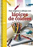 Para empezar a dibujar con lápices de colores (Cuadernos parramón)