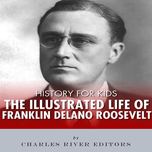 Couverture de History for Kids: The Illustrated Life of Franklin D. Roosevelt