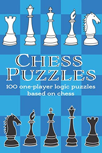 Chess Puzzles: 100 one-player logic puzzles based on chess
