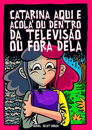 Catarina Aqui e Acolá ou Dentro da Televisão ou Fora Dela