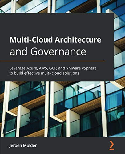 Multi-Cloud Architecture and Governance: Leverage Azure, AWS, GCP, and VMware vSphere to build effective multi-cloud solutions