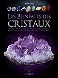 Les bienfaits des cristaux - 100 cristaux pour la guérison émotionnelle et spirituelle