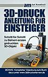 3D-Druck Anleitung für Einsteiger: Schritt für Schritt zu Deinem ersten gedruckten 3D-Objekt (auch ohne eigenen 3D Drucker)