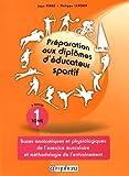 Préparation aux diplômes d'éducateur sportif Tome1 - Bases Anatomiques et Physiologiques de l'exercice musculaire et méthodologie de l'entraînement