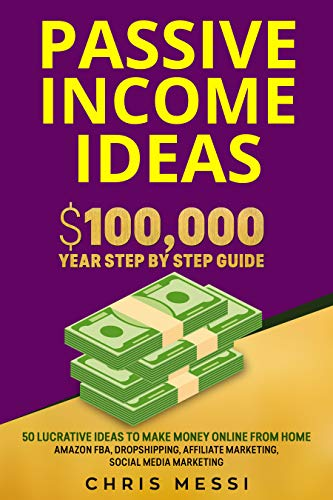 Amazon Com Passive Income Ideas 100 000 Year Step By Step Guide 50 Lucrative Ideas To Make Money Online From Home Amazon Fba Dropshipping Affiliate Marketing Social Media Marketing Ebook Messi Chris Kindle Store