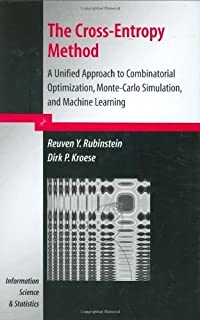 The Cross-Entropy Method: A Unified Approach to Combinatorial Optimization, Monte-Carlo Simulation and Machine Learning (I...
