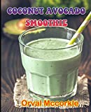 COCONUT AVOCADO SMOOTHIE: 150 recipe Delicious and Easy The Ultimate Practical Guide Easy bakes Recipes From Around The World coconut avocado smoothie cookbook