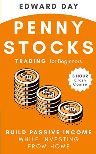Penny Stocks Trading for Beginners: Build Passive Income While Investing From Home: Build Passive Income While Investing From Home (3 Hour Crash Course)