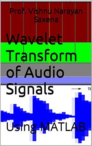 Wavelet Transform of Audio Signals: Using MATLAB (English Edition)
