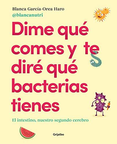 Dime qué comes y te diré qué bacterias tienes: El intestino, nuestro segundo cerebro (Vivir mejor) (Bienestar, salud y vida sana)