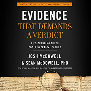 Evidence That Demands a Verdict     Life-Changing Truth for a Skeptical World              Written by:                                                                                                                                 Josh McDowell,                                                                                        Sean McDowell PhD                               Narrated by:                                                                                                                                 Josh McDowell,                                                                                        Sean McDowell PhD,                                                                                        Bob Souer                      Length: 42 hrs and 39 mins     6 ratings     Overall 4.7