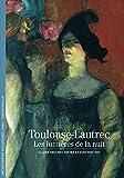 Toulouse-Lautrec: Les lumières de la nuit