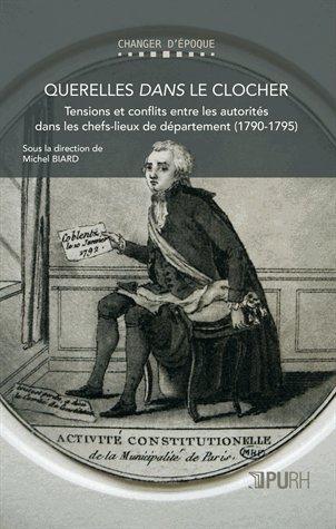 Querelles dans le clocher : Tensions et conflits entre les autorités dans les chefs-lieux de département (1790-1795)