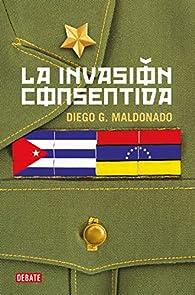 La invasión consentida par Diego G. Maldonado