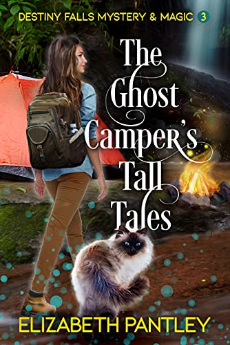 The Ghost Camper's Tall Tales: Destiny Falls Mystery & Magic Series Book 3 by [Elizabeth Pantley]