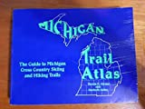Michigan Trail Atlas: The Guide to Cross Country Skiing and Hiking Trails