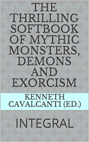 The Thrilling Softbook of Mythic Monsters, Demons and Exorcism: INTEGRAL (All Those Terrifying Stories 7) (English Edition)