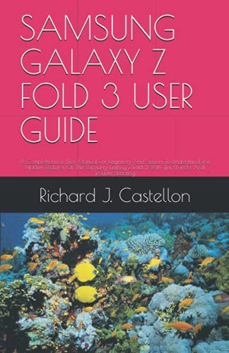 SAMSUNG GALAXY Z FOLD 3 USER GUIDE: A Comprehensive User Manual For Beginners And Seniors To Understand The Hidden Features Of The Samsung Galaxy Z Fold 3 With Tips & Tricks And Trouble Shooting