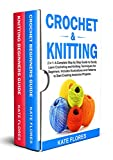 CROCHET & KNITTING: 2 in 1: A Complete Step by Step Guide to Easily Learn Crocheting and Knitting Techniques for Beginners. Includes Illustrations and Patterns to Start Creating Awesome Projects.