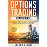 Options Trading Crash Course: The Complete Crash Course To Investing And Making Money Online. Learn In 12 Days How To Trade Perfectly And Be Profitable On Stocks, Options, Futures.