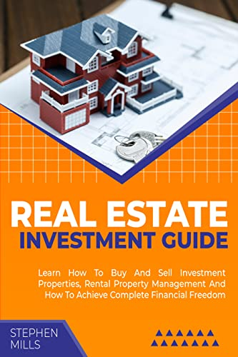Real Estate Investment Guide: Learn How To Buy And Sell Investment Properties, Rental Property Management And How To Achieve Complete Financial Freedom (English Edition)