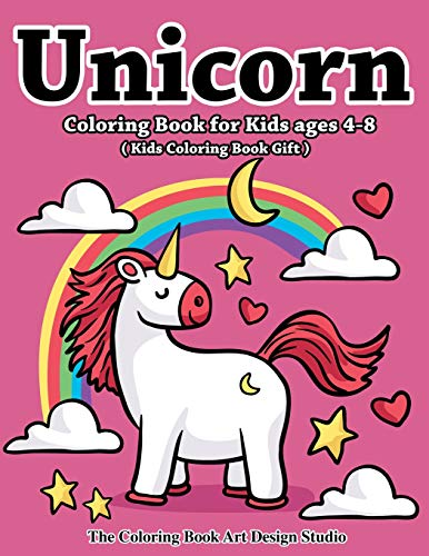 Unicorn Coloring Book for Kids Ages 4-8 (Kids Coloring Book Gift): Unicorn Coloring Books for Kids Ages 4-8, Girls, Little Girls: The Best Relaxing, ... Gifts Book For Kids All Ages 2-4, 4-8, 8-12