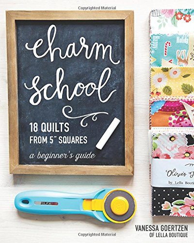 Charm School―18 Quilts from 5' Squares: A Beginner's Guide