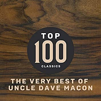 Top 100 Classics - The Very Best of Uncle Dave Macon