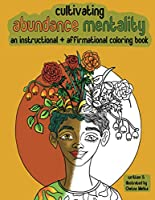 Cultivating Abundance Mentality: An Instructional + Affirmational Coloring Book