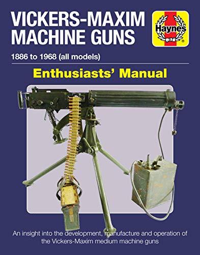 Vickers-Maxim Machine Gun Enthusiasts' Manual (Haynes Enthusiasts Manual)