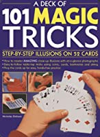 A Deck of 101 Magic Tricks: Step-by-Step Illusions on 52 Cards