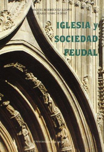 Iglesia y Sociedad Feudal: el cabildo de la catedral de murcia en la baja edad media (Colección Historia)