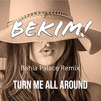Turn Me All Around (Bahia Palace Remix)